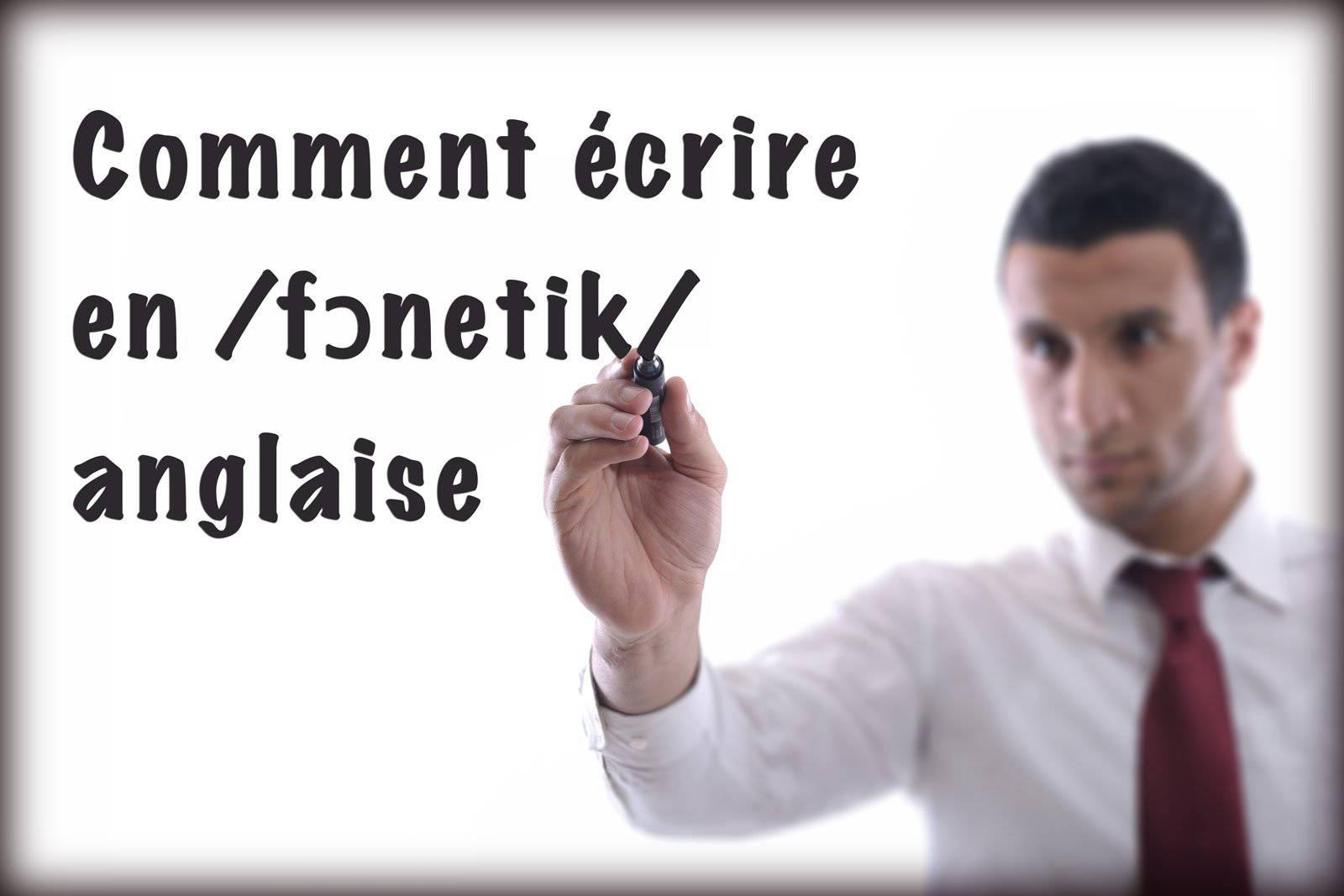 Comment écrire en phonétique anglaise ?