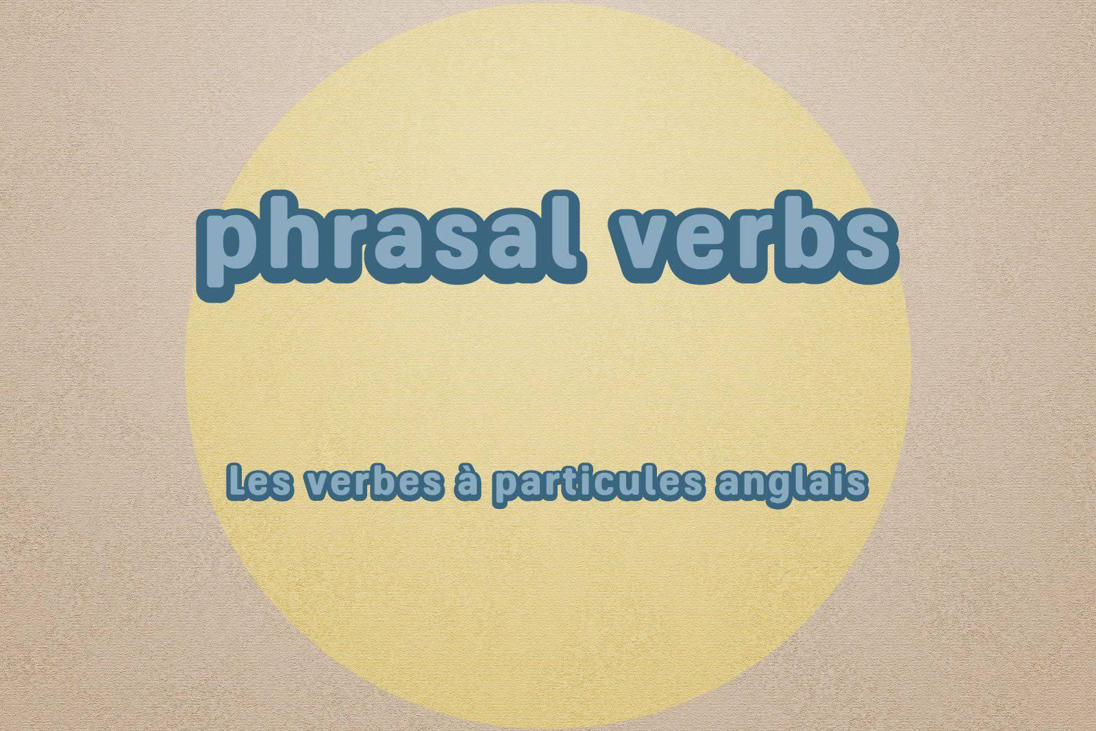 Phrasal verbs (verbes à particules anglais)