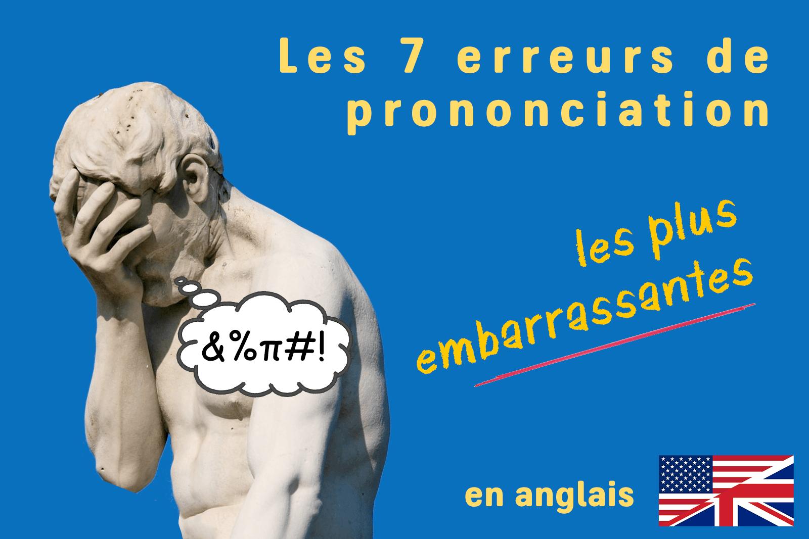 Les 7 erreurs de prononciation les plus embarrassantes en anglais