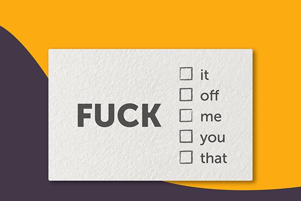 fuck it; fuck off; fuck me; fuck you; fuck that (survey)