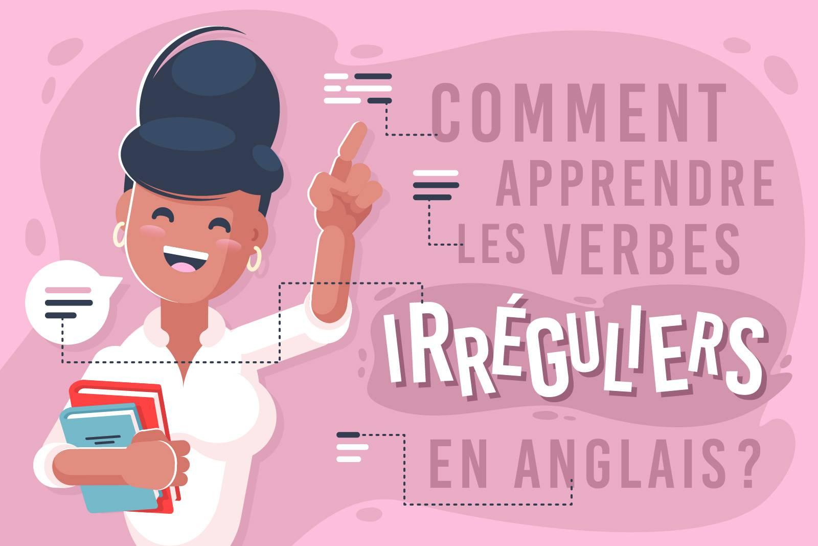 Comment apprendre les verbes irréguliers en anglais ?