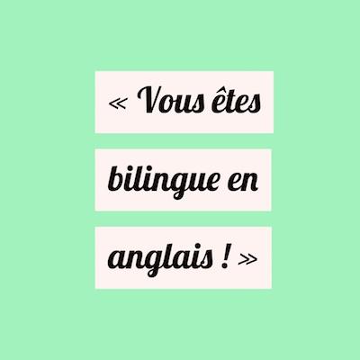 « Vous êtes bilingue en anglais ! »